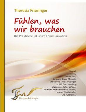 Fühlen, was wir brauchen – Die Inklusive Kommunikation von Friesinger,  Theresia, Müller,  Thomas A.