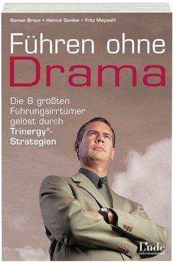 Führen ohne Drama von Gawlas,  Helmut, GmbH,  Roman, Maywald,  Fritz