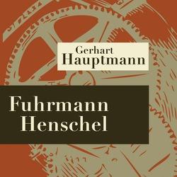 Fuhrmann Henschel – Hörspiel von Hauptmann,  Gerhart, Lauterbach,  Ulrich, Richter,  Walter