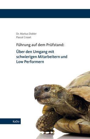 Führung auf dem Prüfstand: Über den Umgang mit schwierigen Mitarbeitern und Low Performern von Croset,  Pascal, Dobler,  Markus