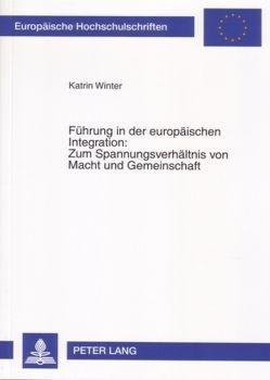 Führung in der europäischen Integration: Zum Spannungsverhältnis von Macht und Gemeinschaft von Winter,  Katrin