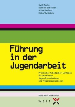 Führung in der Jugendarbeit von Fuchs,  Cyrill, Schenker,  Dominik, Steiner,  Alfred, Wettstein,  Heinz