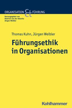 Führungsethik in Organisationen von Kuhn,  Thomas, von der Oelsnitz,  Dietrich, Weibler,  Jürgen