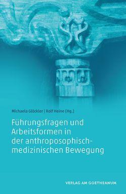 Führungsfragen und Arbeitsformen in der anthroposophisch-medizinischen Bewegung von Glöckler,  Michaela, Heine,  Rolf