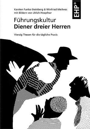 Führungskultur – Diener dreier Herren von Funke-Steinberg,  Karsten, Hoepfner,  Ulrich, Looss,  Wolfgang, Meilwes,  Winfried