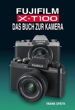 FUJIFILM X-T100 DAS BUCH ZUR KAMERA von Spaeth,  Frank
