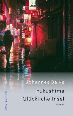 Fukushima. Glückliche Insel von Balve,  Johannes