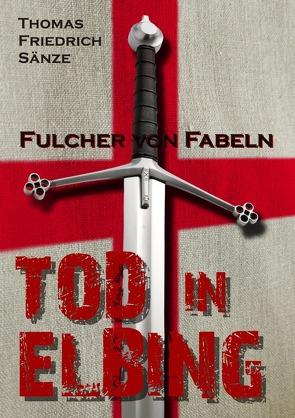 Fulcher von Fabeln – TOD IN ELBING von Sänze,  Thomas Friedrich