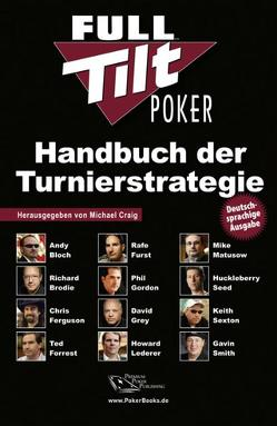Full Tilt Poker Handbuch der Turnierstrategie von Bloch,  Andy, Brodie,  Richard, Craig,  Michael, Ferguson,  Chris, Forrest,  Ted, Furst,  Rafe, Gordon,  Phil, Grey,  David, Lederer,  Howard, Liebergesell,  Andreas, Matusow,  Mike, Münch,  Niels A, Seed,  Huckleberry, Sexton,  Keith, Smith,  Gavin, Vollmar,  Rainer