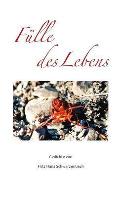 Fülle des Lebens von Schwarzenbach,  Fritz Hans