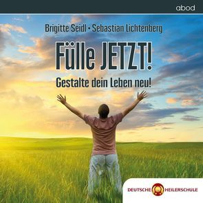 Fülle JETZT! von Lichtenberg,  Sebastian, Seidl,  Brigitte