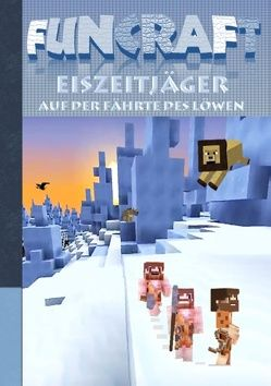 Funcraft – Eiszeitjäger: Auf der Fährte des Löwen (Ein Minecraft inspirierter Roman) von Taane,  Theo von
