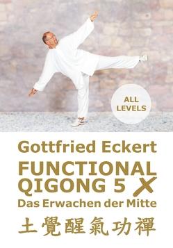 Functional QiGong 5X. Das Erwachen der Mitte von Eckert,  Gottfried, Lügering,  Jörg, Pätzold,  Manfred