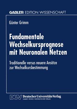 Fundamentale Wechselkursprognose mit Neuronalen Netzen von Grimm,  Günter