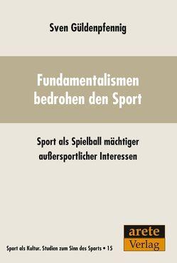 Fundamentalismen bedrohen den Sport von Güldenpfennig,  Sven