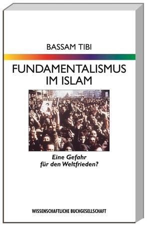 Fundamentalismus im Islam von Tibi,  Bassam