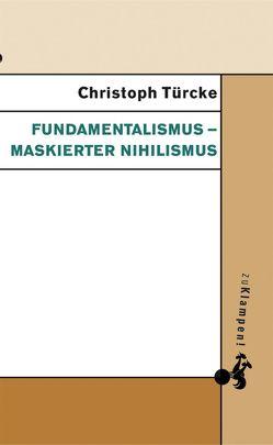 Fundamentalismus – maskierter Nihilismus von Türcke,  Christoph