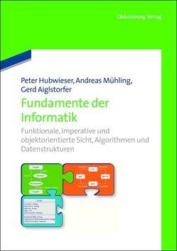 Fundamente der Informatik von Aiglstorfer,  Gerd, Hubwieser,  Peter, Mühling,  Andreas