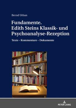 Fundamente. Edith Steins Klassik- und Psychoanalyse-Rezeption von Urban,  Bernd