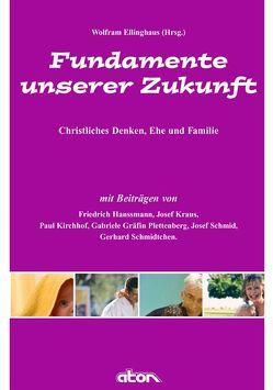 Fundamente unserer Zukunft von Ellinghaus,  Wolfram, Hansmann,  E, Kirschhof,  P, Kraus,  J, Plettenberg,  G, Schmid,  J., Schmidtchen,  G