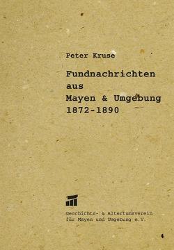 Fundberichte aus Mayen und Umgebung (1872-1890) von Kruse,  Peter
