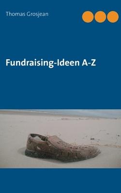 Fundraising-Ideen  A-Z von Grosjean,  Thomas