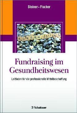 Fundraising im Gesundheitswesen von Fischer,  Martin, Steiner,  Oliver