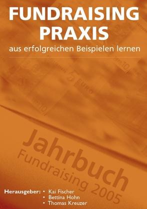 Fundraising Praxis – aus erfolgreichen Beispielen lernen von Fischer,  Kai, Hohn,  Bettina, Kreuzer,  Thomas