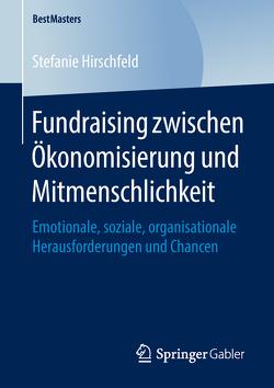 Fundraising zwischen Ökonomisierung und Mitmenschlichkeit von Hirschfeld,  Stefanie