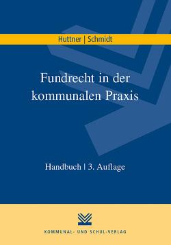 Fundrecht in der kommunalen Praxis von Huttner,  Georg, Schmidt,  Uwe