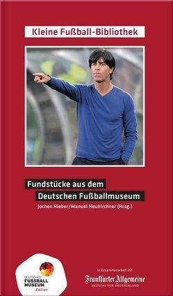 Fundstücke aus dem Deutschen Fußballmuseum von Hieber,  Jochen, Neukirchner,  Manuel