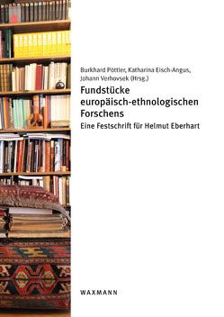 Fundstücke europäisch-ethnologischen Forschens von Eisch-Angus,  Katharina, Pöttler,  Burkhard, Verhovsek,  Johann