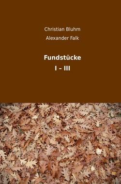 Fundstücke I – III von Bluhm,  Christian, Falk,  Alexander