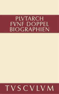 Fünf Doppelbiographien von Fuhrmann,  Manfred, Plutarch, Wuhrmann,  Walter, Ziegler,  Konrat