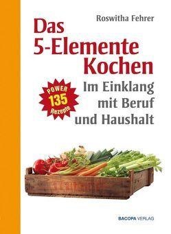 Fünf Elemente Kochen im Einklang mit Beruf und Haushalt von Fehrer,  Roswitha