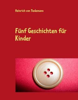 Fünf Geschichten für Kinder von Tiedemann,  Heinrich von