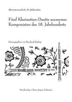 Fünf Klarinetten-Duette anonymer Komponisten des 18. Jahrhunderts von anonym, Kösling,  Bernhard