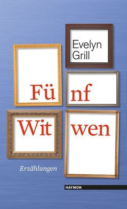 Fünf Witwen von Grill,  Evelyn