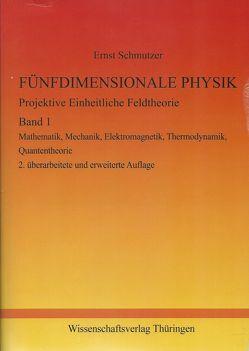 FÜNFDIMENSIONALE PHYSIK – Projektive Einheitliche Feldtheorie – Band 1 von Schmutzer,  Ernst