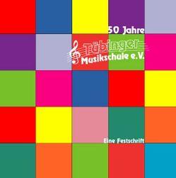 Fünfzig Jahre Tübinger Musikschule von Dobler,  Hans J, Schlumpberger,  Heinz, Setzler,  Wilfried