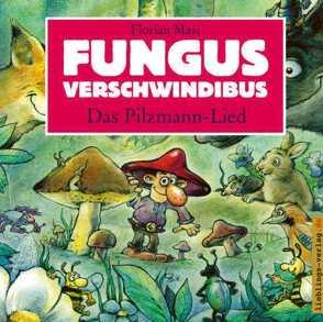 Fungus Verschwindibus – Das Pilzmann-Lied von Mast,  Florian