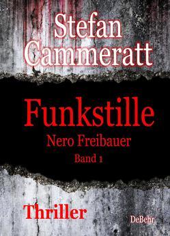Funkstille – Nero Freibauer Band 1 – Thriller von Cammeratt,  Stefan