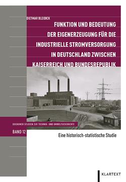 Funktion und Bedeutung der Eigenerzeugung für die industrielle Stromversorgung in Deutschland zwischen Kaiserreich und Bundesrepublik von Bleidick,  Dietmar