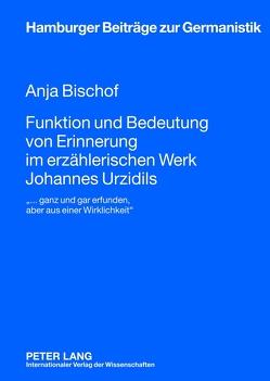 Funktion und Bedeutung von Erinnerung im erzählerischen Werk Johannes Urzidils von Bischof,  Anja