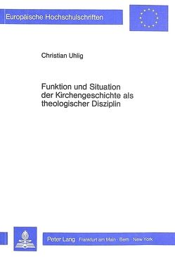 Funktion und Situation der Kirchengeschichte als theologischer Disziplin von Uhlig,  Christian