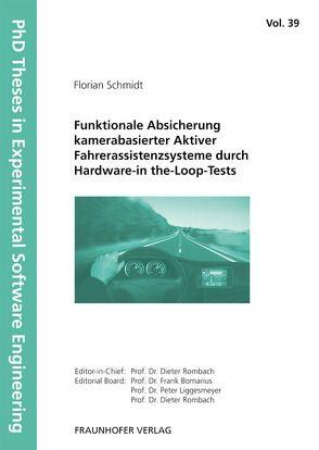 Funktionale Absicherung kamerabasierter Aktiver Fahrerassistenzsysteme durch Hardware-in the-Loop-Tests. von Bomarius,  Frank, Liggesmeyer,  Peter, Rombach,  Dieter, Schmidt,  Florian