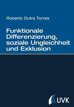 Funktionale Differenzierung, soziale Ungleichheit und Exklusion von Dutra Torres,  Roberto