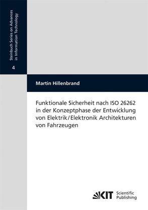 Funktionale Sicherheit nach ISO 26262 in der Konzeptphase der Entwicklung von Elektrik/Elektronik Architekturen von Fahrzeugen von Hillenbrand,  Martin