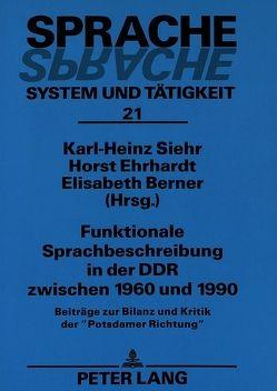 Funktionale Sprachbeschreibung in der DDR zwischen 1960 und 1990 von Berner,  Elisabeth, Ehrhardt,  Horst, Siehr,  Karl-Heinz