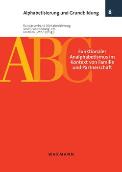 Funktionaler Analphabetismus im Kontext von Familie und Partnerschaft von Bothe,  Joachim, Bundesverband Alphabetisierung und Grundbildung e.V.,  Bundesverband